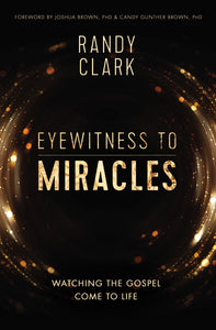Eyewitness to Miracles: Watching the Gospel Come to Life
