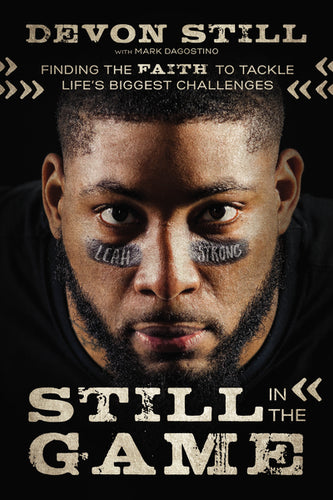 Still in the Game: Finding the Faith to Tackle Life's Biggest Challenges by Devon Still and Mark Dagostino
