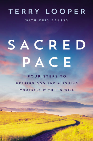 Sacred Pace: Four Steps to Hearing God and Aligning Yourself With His Will by Terry Looper