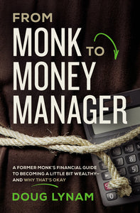 From Monk to Money Manager: A Former Monk's Financial Guide to Becoming a Little Bit Wealthy—and Why That's Okay