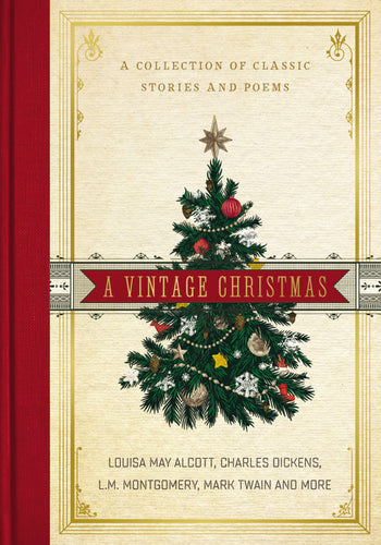 A Vintage Christmas: A Collection of Classic Stories and Poems by Louisa May Alcott, Charles Dickens, L. M. Montgomery, and Mark Twain