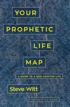 Load image into Gallery viewer, Your Prophetic Life Map: A Guide to a God-Crafted Life by Steve Witt