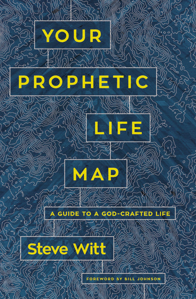 Your Prophetic Life Map: A Guide to a God-Crafted Life by Steve Witt
