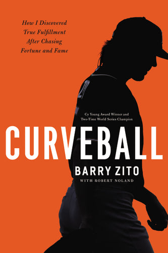 Curveball: How I Discovered True Fulfillment After Chasing Fortune and Fame by Barry Zito and Robert Noland