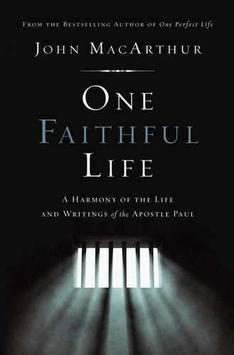 One Faithful Life, Hardcover: A Harmony of the Life and Letters of Paul by John F. MacArthur