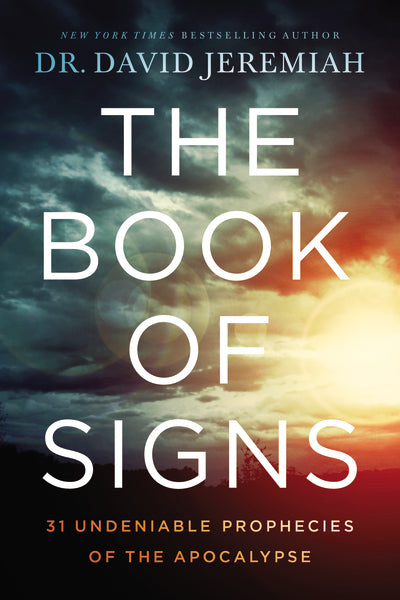 The Book of Signs: 31 Undeniable Prophecies of the Apocalypse by David Jeremiah