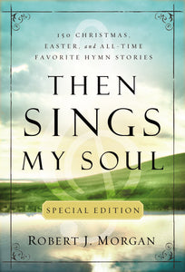 Then Sings My Soul Special Edition by Robert Morgan