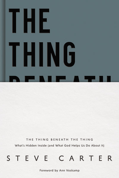 The Thing Beneath the Thing: What's Hidden Inside (and What God Helps Us Do About It)