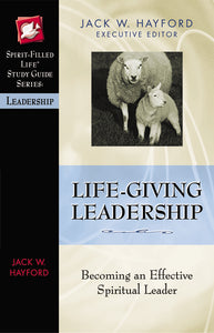 Life-Giving Leadership by Jack W. Hayford