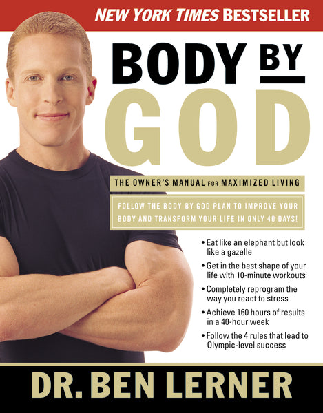 Body by God: The Owner's Manual for Maximized Living by Ben Lerner