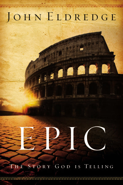 Epic: The Story God Is Telling by John Eldredge