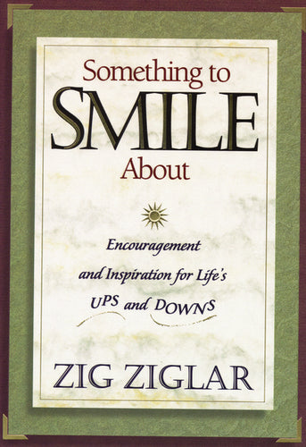 Something to Smile About: Encouragement and Inspiration for Life's Ups and Downs by Zig Ziglar