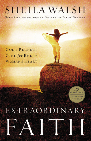 Extraordinary Faith: God's Perfect Gift for Every Woman's Heart by Sheila Walsh