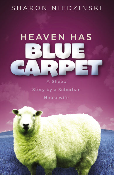 Heaven Has Blue Carpet: A Sheep Story by a Suburban Housewife by Sharon Niedzinski