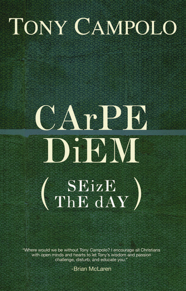 Carpe Diem: Seize the Day by Tony Campolo