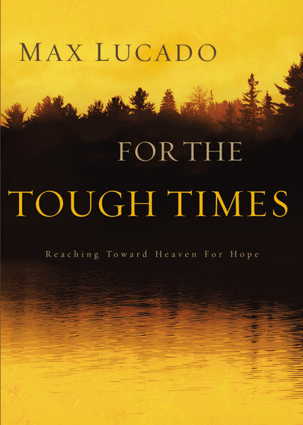 For The Tough Times: Reaching Toward Heaven for Hope by Max Lucado