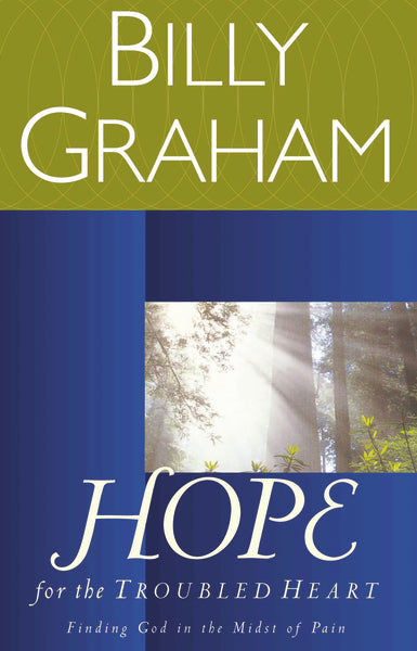 Hope for the Troubled Heart: Finding God in the Midst of Pain by Billy Graham