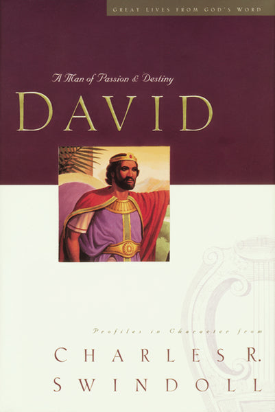 Great Lives Series: David COMFORT PRINT: A Man of Passion and Destiny by Charles R. Swindoll
