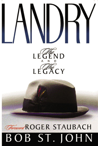 Landry: The Legend and the Legacy by Bob St. John