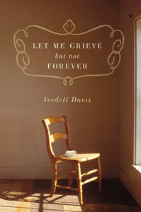 Let Me Grieve, But Not Forever by Verdell Davis