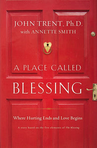 A Place Called Blessing: Where Hurting Ends and Love Begins by John Trent and Annette Smith