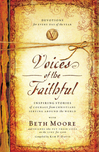Voices of the Faithful: Inspiring Stories of Courage from Christians Serving Around the World by Beth Moore and International Mission Board
