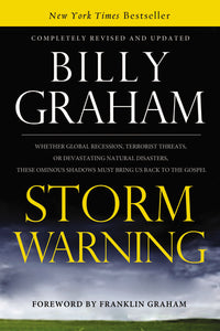 Storm Warning: Whether global recession, terrorist threats, or devastating natural disasters, these ominous shadows must bring us back to the Gospel by Billy Graham