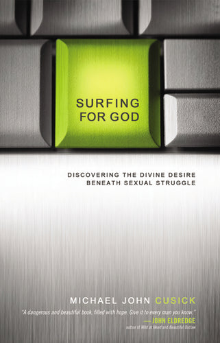 Surfing for God: Discovering the Divine Desire Beneath Sexual Struggle by Michael John Cusick