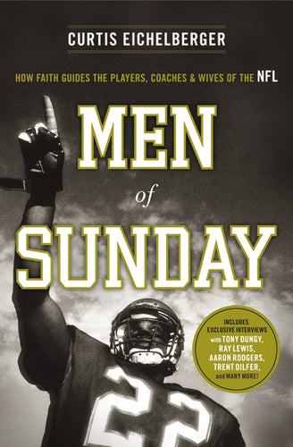 Men of Sunday: How Faith Guides the Players, Coaches, and Wives of the NFL by Curtis Eichelberger