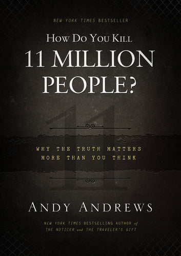 How Do You Kill 11 Million People?: Why the Truth Matters More Than You Think by Andy Andrews