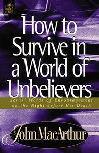 How to Survive in a World of Unbelievers by John F. MacArthur