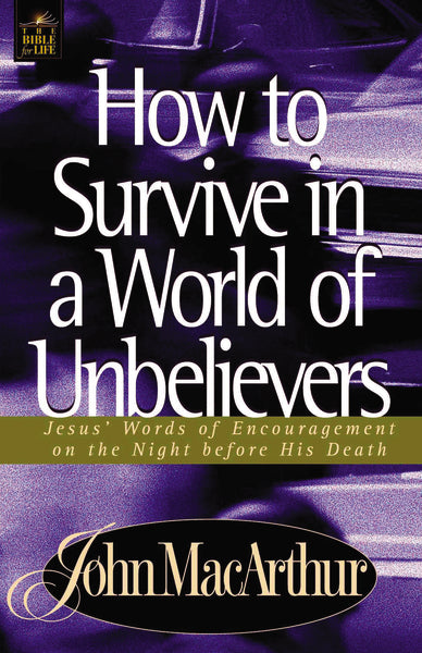 How to Survive in a World of Unbelievers: Jesus' Words of Encouragement on the Night Before His Death