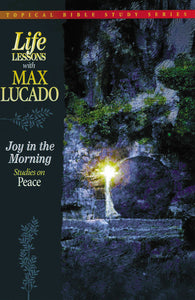 Joy in the Morning: Studies on Peace by Max Lucado