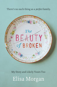 The Beauty of Broken: My Story and Likely Yours Too by Elisa Morgan