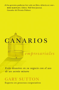 Canarios empresariales: Avoid Business Disasters with a Coal Miner's Secrets by Gary Sutton