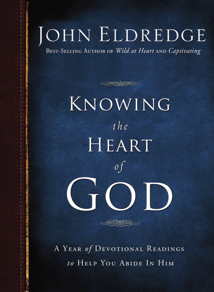 Knowing the Heart of God: A Year of Devotional Readings to Help You Abide in Him by John Eldredge