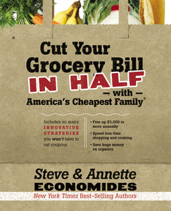 Cut Your Grocery Bill in Half with America's Cheapest Family: Includes So Many Innovative Strategies You Won't Have to Cut Coupons by Steve Economides and Annette Economides