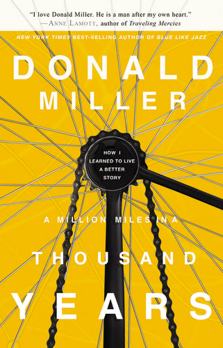 A Million Miles in a Thousand Years: How I Learned to Live a Better Story by Donald Miller
