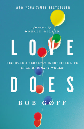 Love Does: Discover a Secretly Incredible Life in an Ordinary World by Bob Goff