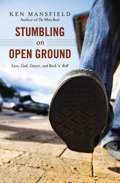 Stumbling on Open Ground: Love, God, Cancer, and Rock 'n' Roll