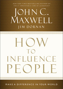 How to Influence People: Make a Difference in Your World by John C. Maxwell and Jim Dornan