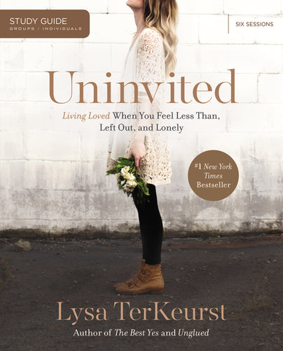 Uninvited Study Guide: Living Loved When You Feel Less Than, Left Out, and Lonely by Lysa TerKeurst