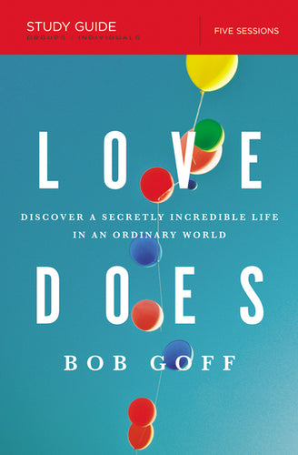 Love Does Study Guide: Discover a Secretly Incredible Life in an Ordinary World by Bob Goff