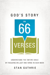 God's Story in 66 Verses: Understand the Entire Bible by Focusing on Just One Verse in Each Book