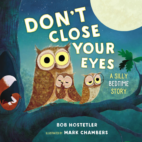 Don't Close Your Eyes: A Silly Bedtime Story by Bob Hostetler and Mark Chambers
