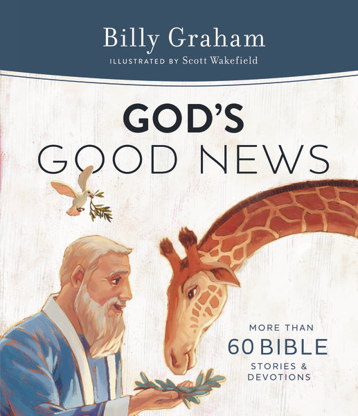 God's Good News: More Than 60 Bible Stories and Devotions by Billy Graham and Scott J. Wakefield