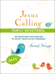 Jesus Calling Family Devotional: 100 Devotions for Families to Enjoy Peace in His Presence by Sarah Young