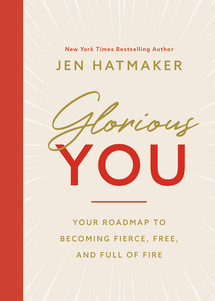 Glorious You: Your Road Map to Becoming Fierce, Free, and Full of Fire