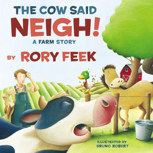 The Cow Said Neigh! (picture book): A Farm Story by Rory Feek and Bruno Robert