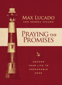 Praying the Promises: Anchor Your Life to Unshakable Hope by Max Lucado and Andrea Lucado